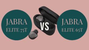 Jabra Elite 75T Vs Elite 65T: Which One Good?