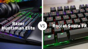 Razer Huntsman Elite Vs RoccatSuora FX