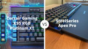 Corsair Gaming K95 RGB Platinum XT Vs SteelSeries Apex Pro